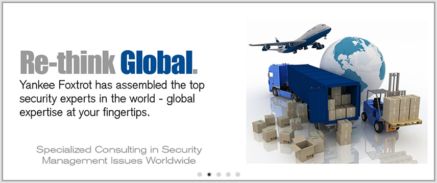 Re-think Global. Yankee Foxtrot has assembled the top security experts in the world - global expertise at your fingertips.